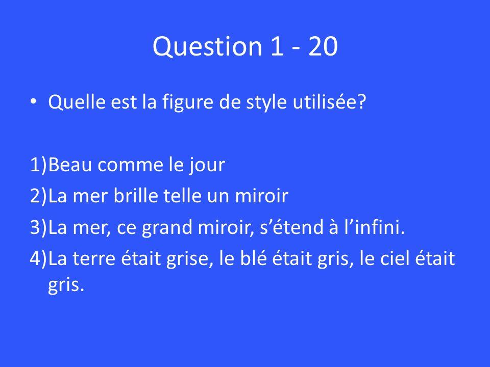 Question 1 - 20 Quelle est la figure de style utilisée? 1)Beau comme le jour 2)La mer brille telle un miroir 3)La mer, ce grand miroir, sétend à linfi