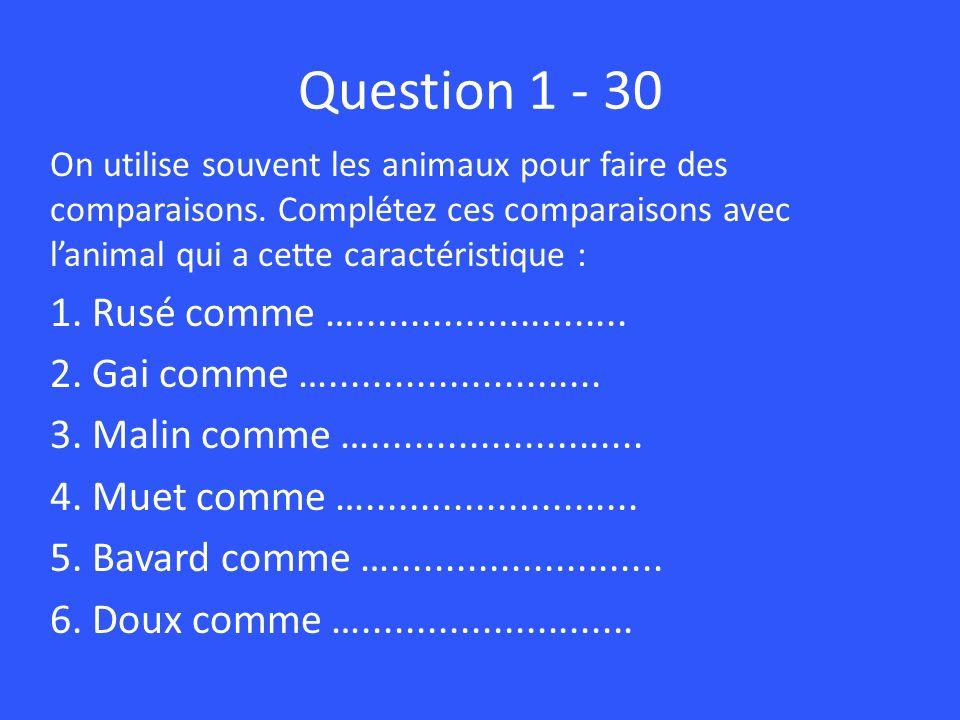 Question 1 - 30 On utilise souvent les animaux pour faire des comparaisons. Complétez ces comparaisons avec lanimal qui a cette caractéristique : 1. R