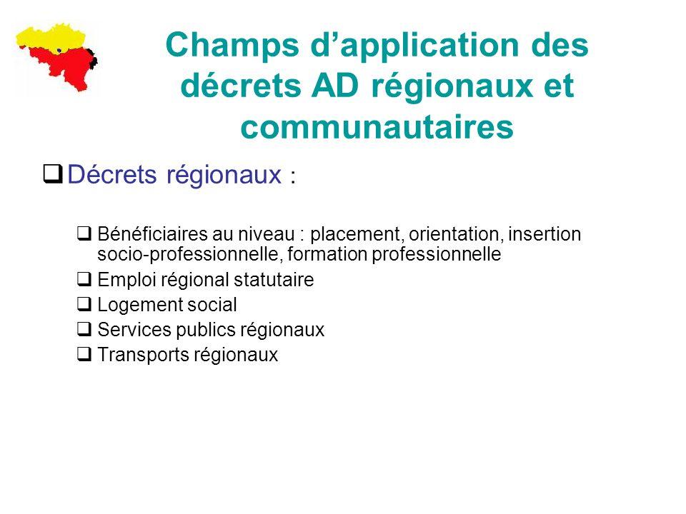 Champs dapplication des décrets AD régionaux et communautaires Décrets régionaux : Bénéficiaires au niveau : placement, orientation, insertion socio-p