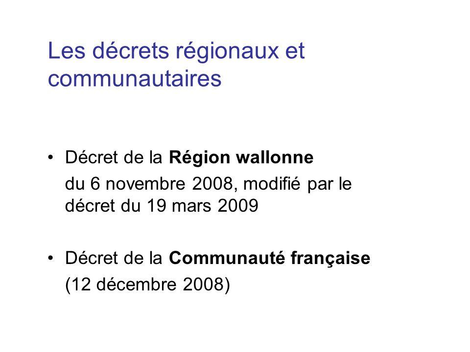 Décret de la Région wallonne du 6 novembre 2008, modifié par le décret du 19 mars 2009 Décret de la Communauté française (12 décembre 2008) Les décret