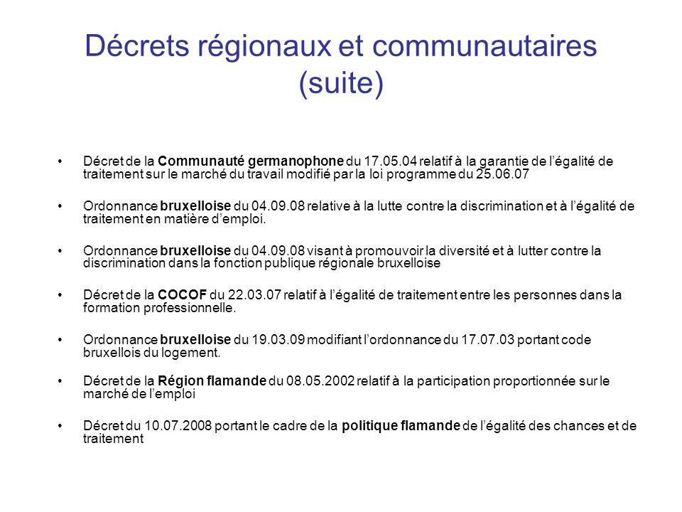 Décrets régionaux et communautaires (suite) Décret de la Communauté germanophone du 17.05.04 relatif à la garantie de légalité de traitement sur le ma