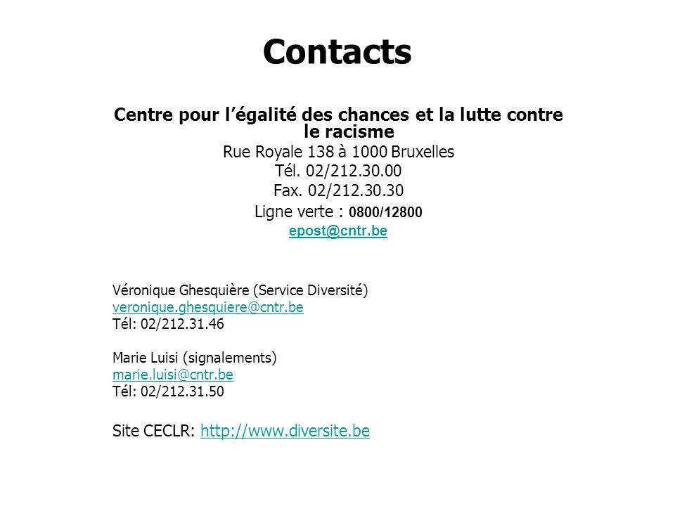 Contacts Centre pour légalité des chances et la lutte contre le racisme Rue Royale 138 à 1000 Bruxelles Tél. 02/212.30.00 Fax. 02/212.30.30 Ligne vert