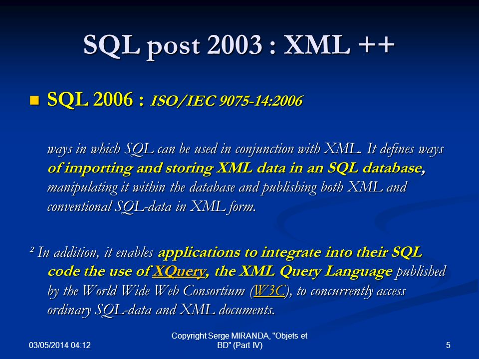 03/05/2014 04:14 106 Copyright Serge MIRANDA, Objets et BD (Part IV) Exemple en SQL2 En SQL2, en remplaçant refavion et refpilote par des clés étrangères AV# et PL#et refavbis par RA : SELECT P.PNOM FROM Pilote P, Avion A1 A2, Vol V WHERE P.PL#= V.PL# AND V.AV#= A1.AV# AND A1.RA= A2.AV# AND A2.Loc= Nice ;