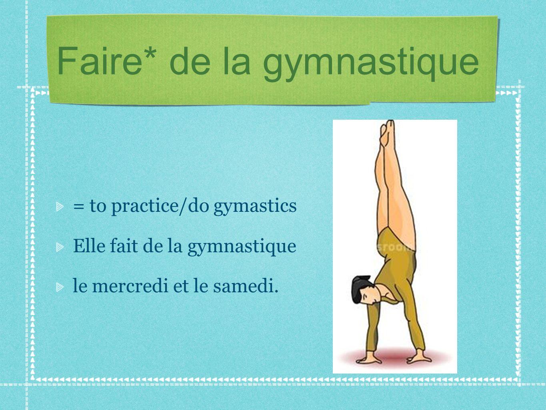 Faire* de la gymnastique = to practice/do gymastics Elle fait de la gymnastique le mercredi et le samedi.