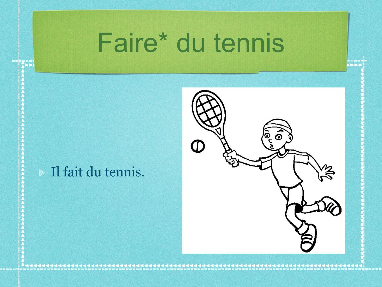 Faire* du tennis Il fait du tennis.