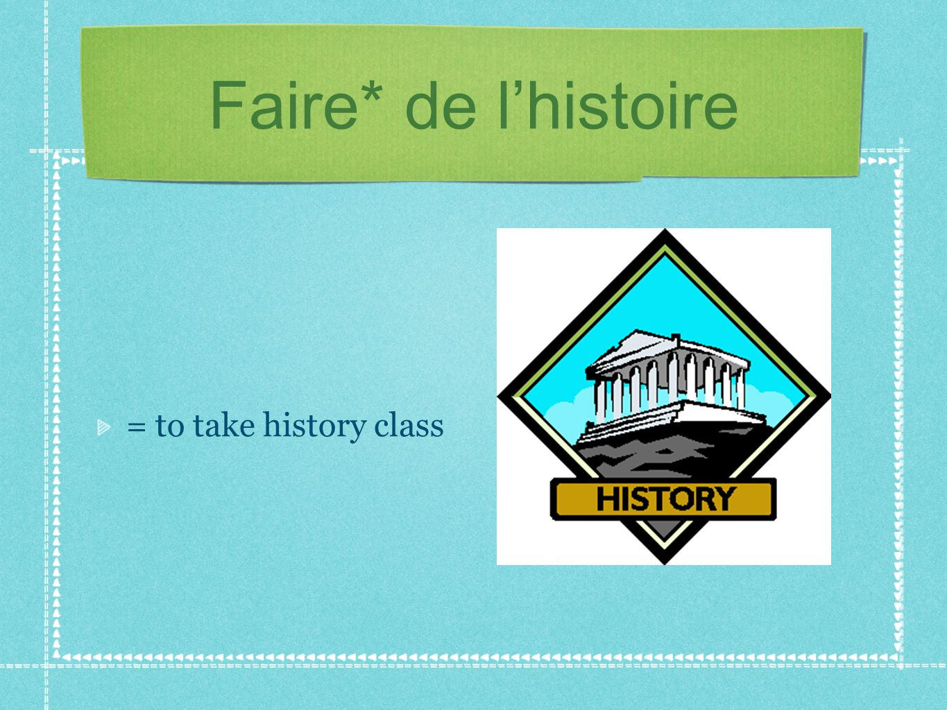 Faire* de lhistoire = to take history class
