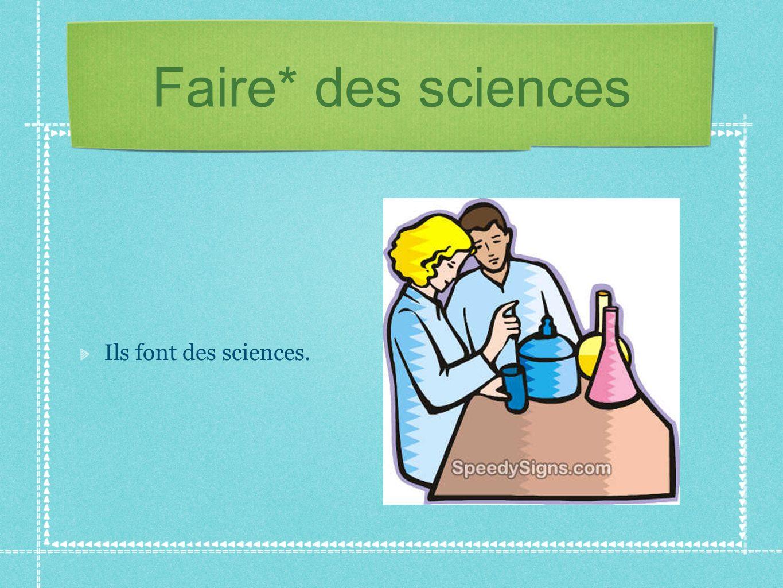 Faire* des sciences Ils font des sciences.