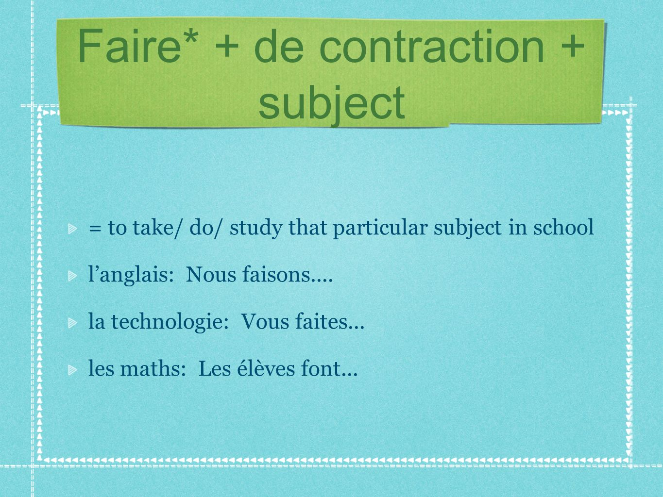 Faire* + de contraction + subject = to take/ do/ study that particular subject in school langlais: Nous faisons....