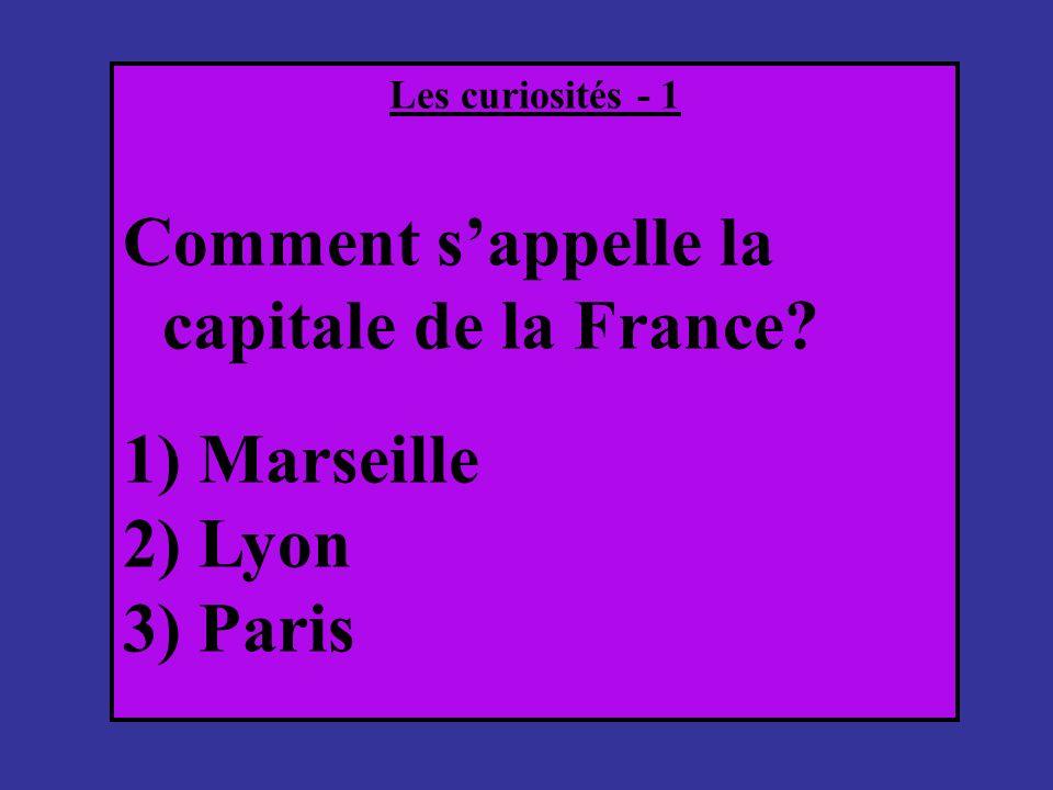 Les curiosités - 1 Comment sappelle la capitale de la France? 1) Мarseille 2) Lyon 3) Paris