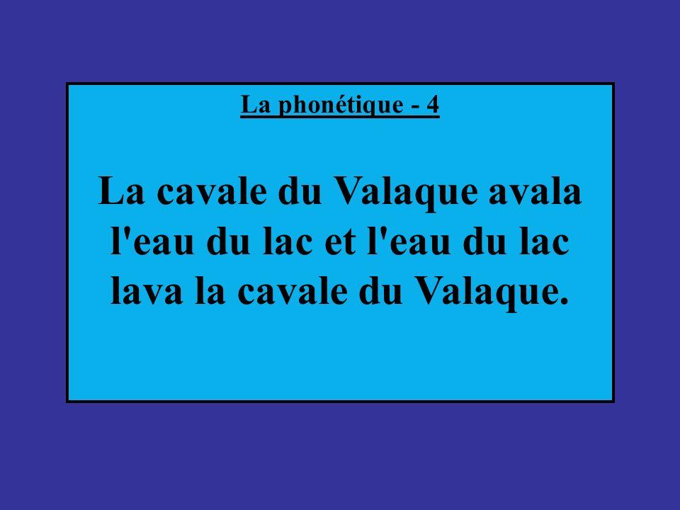 La phonétique - 4 La cavale du Valaque avala l'eau du lac et l'eau du lac lava la cavale du Valaque.