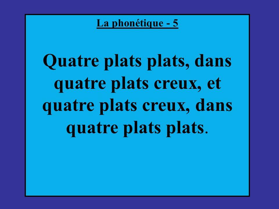 La phonétique - 5 Quatre plats plats, dans quatre plats creux, et quatre plats creux, dans quatre plats plats.