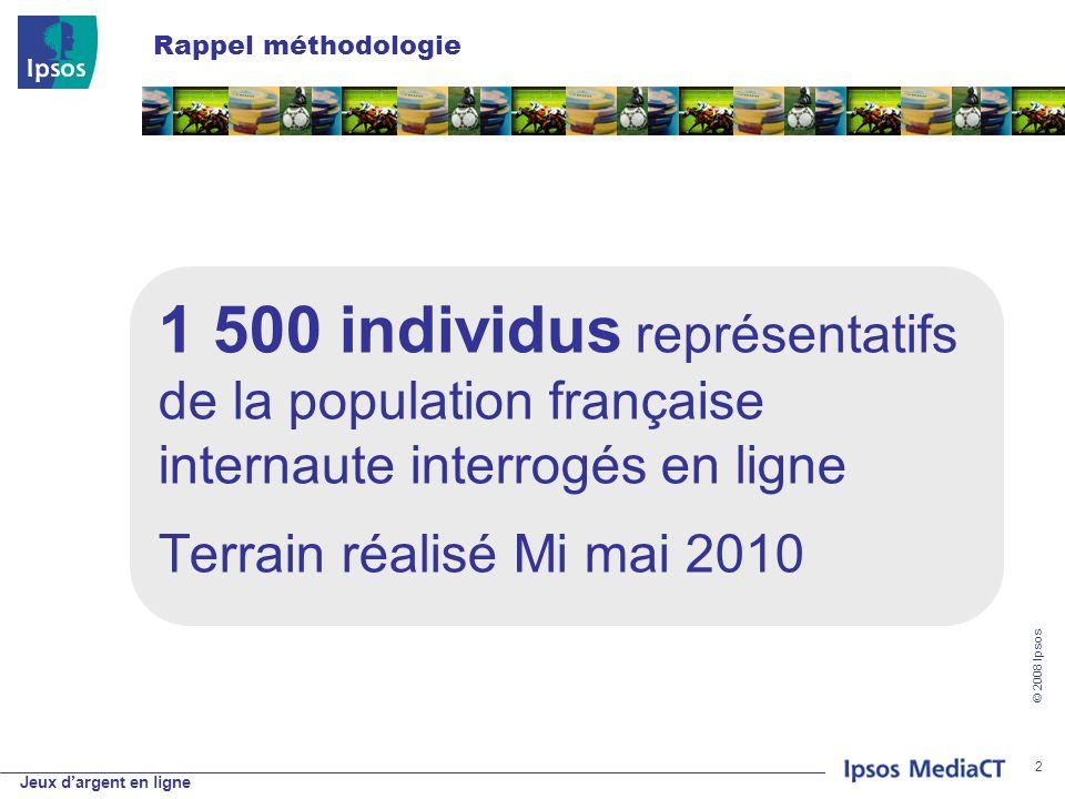 © 2008 Ipsos 2 Rappel méthodologie 1 500 individus représentatifs de la population française internaute interrogés en ligne Terrain réalisé Mi mai 2010