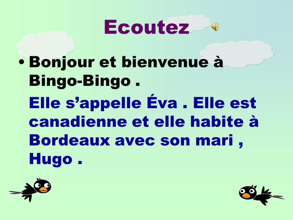 Ecoutez Bonjour et bienvenue à Bingo-Bingo.Elle sappelle Éva.