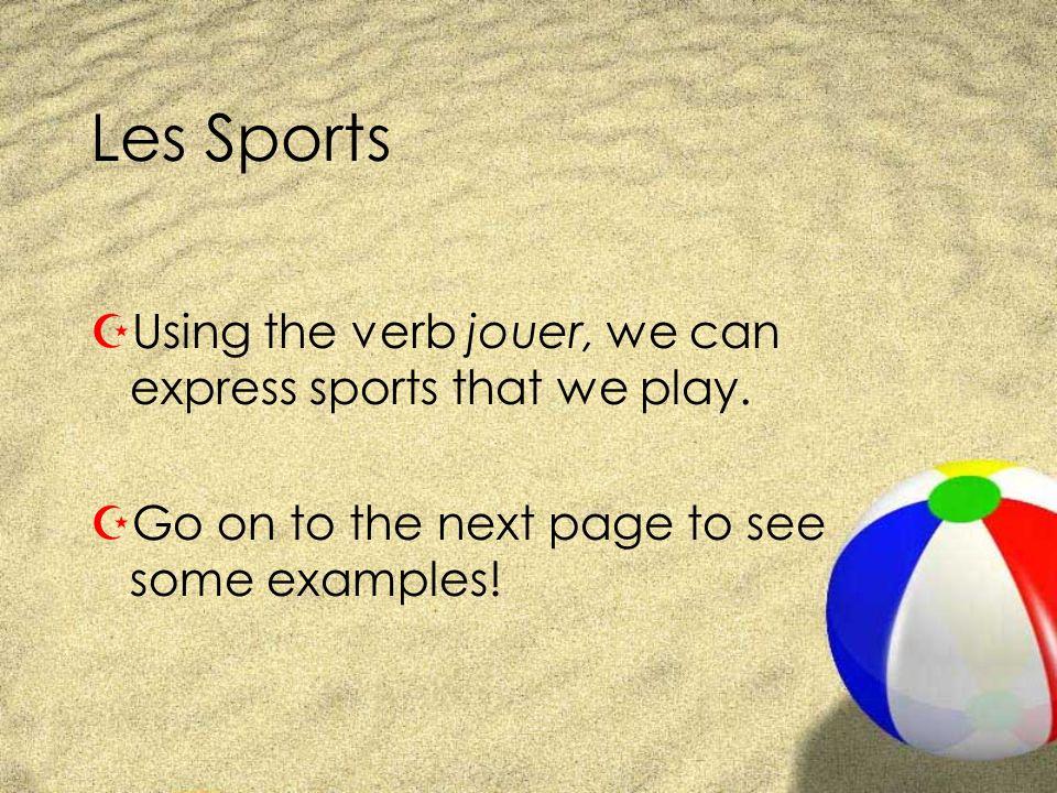 Examples Z JE joue aux jeux vidéo. Z Nous jouons au basket.