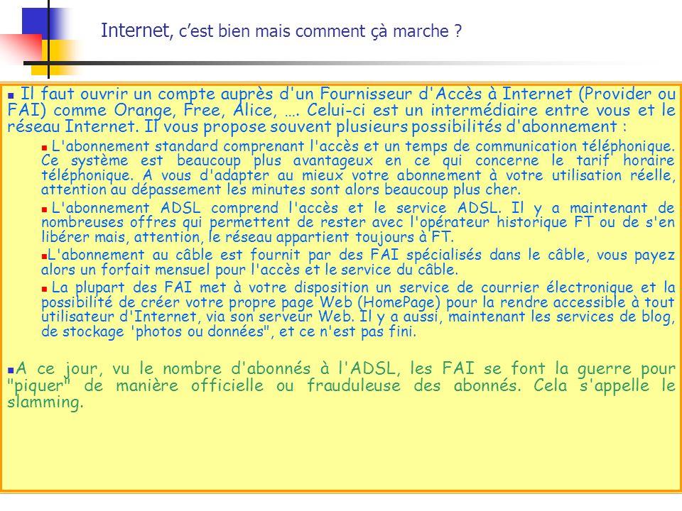 Il faut ouvrir un compte auprès d'un Fournisseur d'Accès à Internet (Provider ou FAI) comme Orange, Free, Alice, …. Celui-ci est un intermédiaire entr
