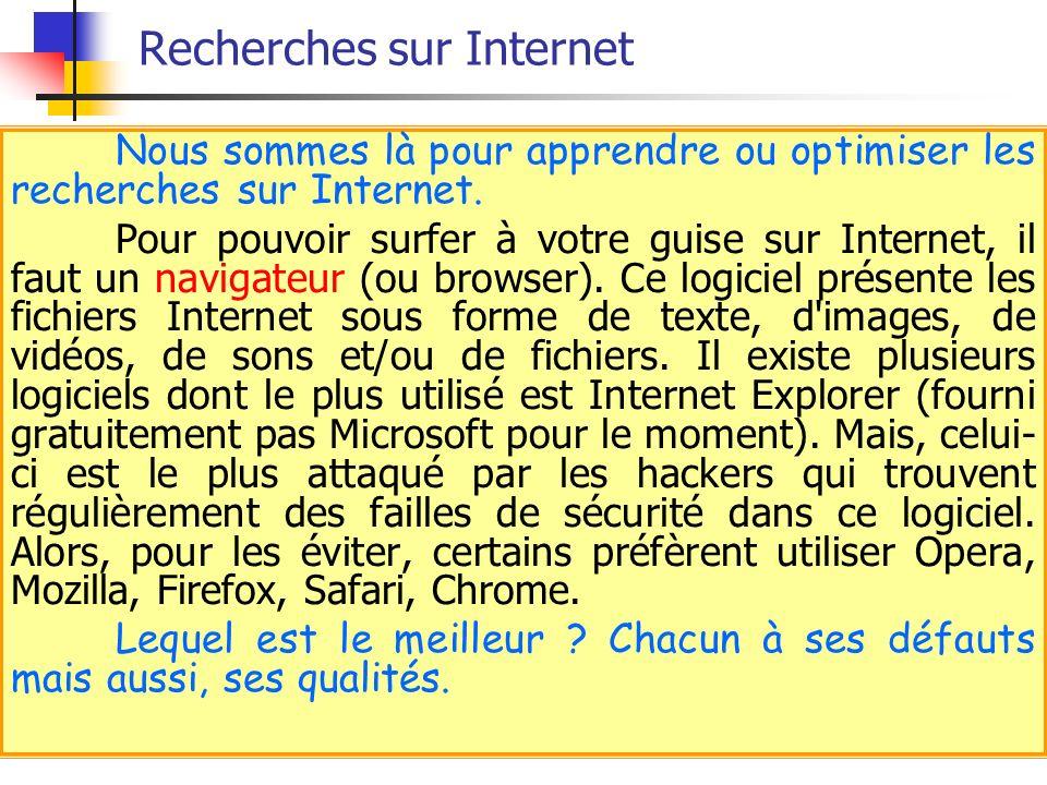 Recherches sur Internet Nous sommes là pour apprendre ou optimiser les recherches sur Internet. Pour pouvoir surfer à votre guise sur Internet, il fau