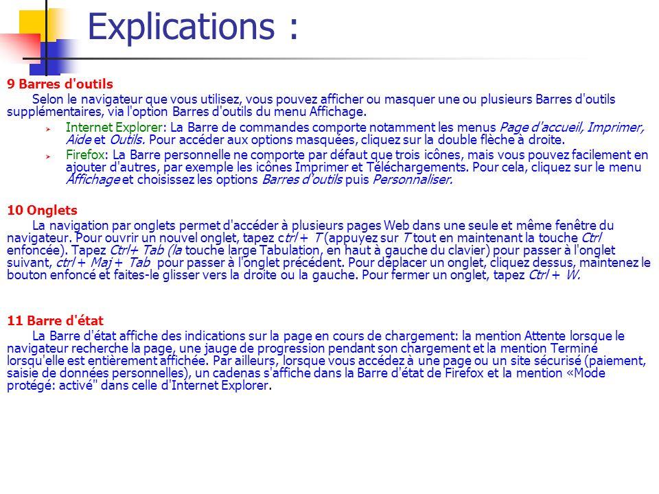 Explications : 9 Barres d'outils Selon le navigateur que vous utilisez, vous pouvez afficher ou masquer une ou plusieurs Barres d'outils supplémentair