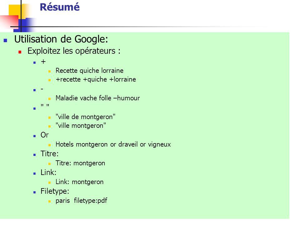 Résumé Utilisation de Google: Exploitez les opérateurs : + Recette quiche lorraine +recette +quiche +lorraine - Maladie vache folle –humour