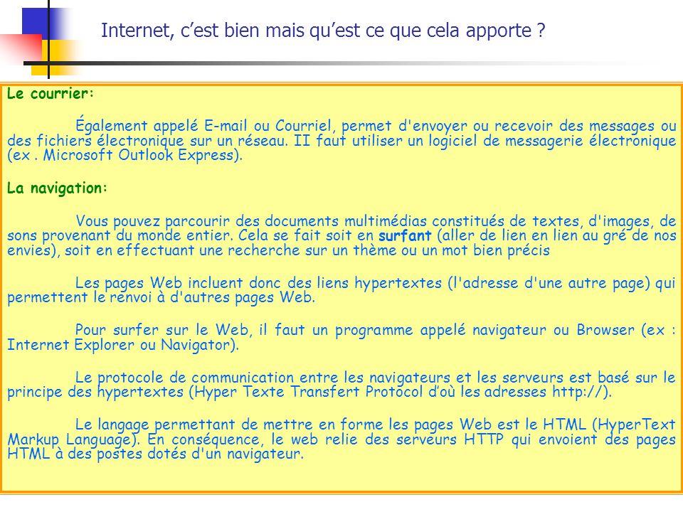 Le courrier: Également appelé E-mail ou Courriel, permet d'envoyer ou recevoir des messages ou des fichiers électronique sur un réseau. II faut utilis