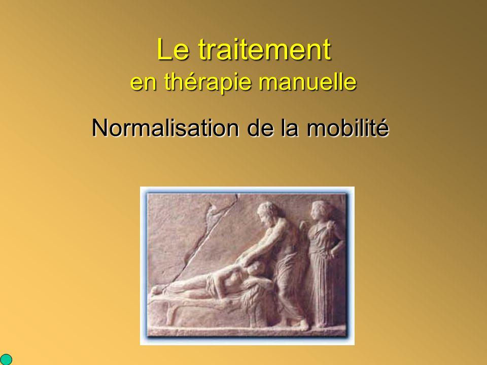 Le traitement en thérapie manuelle Normalisation de la mobilité