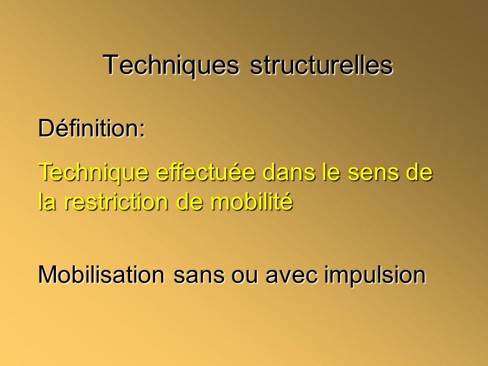 Techniques structurelles Définition: Technique effectuée dans le sens de la restriction de mobilité Mobilisation sans ou avec impulsion