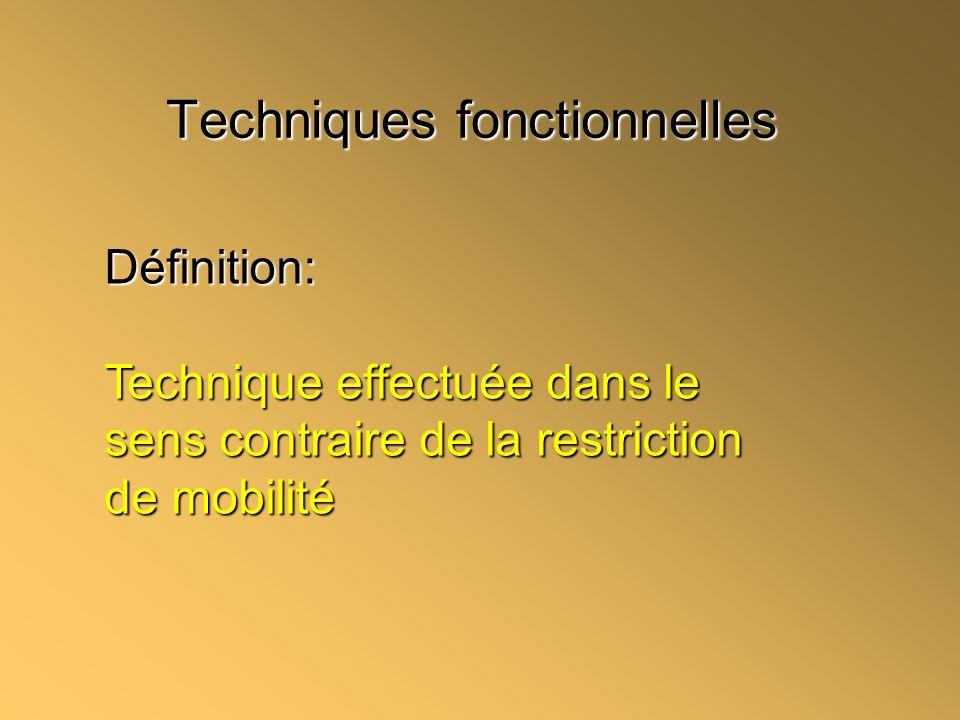 Techniques fonctionnelles Définition: Technique effectuée dans le sens contraire de la restriction de mobilité