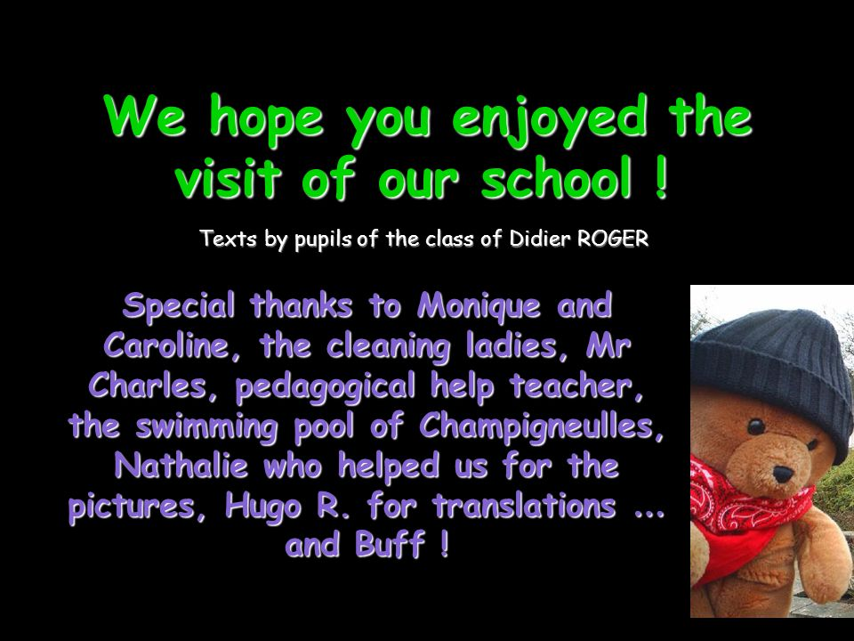 We hope you enjoyed the visit of our school ! We hope you enjoyed the visit of our school !! Texts by pupils of the class of Didier ROGER Special than
