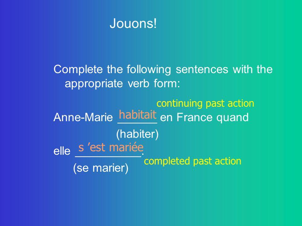 Complete the following sentences with the appropriate verb form: En général, Anne ___________ avec Pierre.