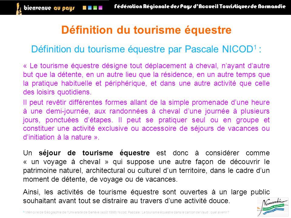 Définition du tourisme équestre par Pascale NICOD 1 : « Le tourisme équestre désigne tout déplacement à cheval, nayant dautre but que la détente, en u