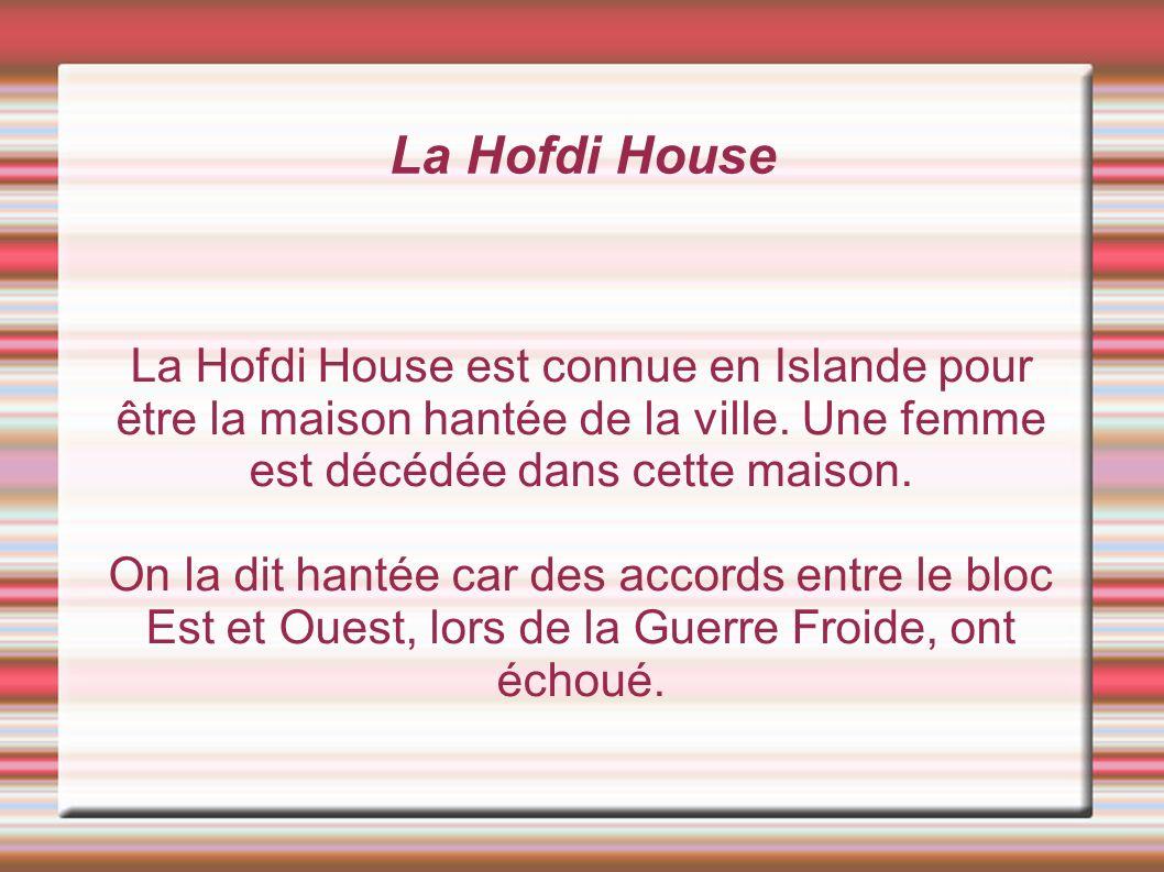 La Hofdi House La Hofdi House est connue en Islande pour être la maison hantée de la ville.