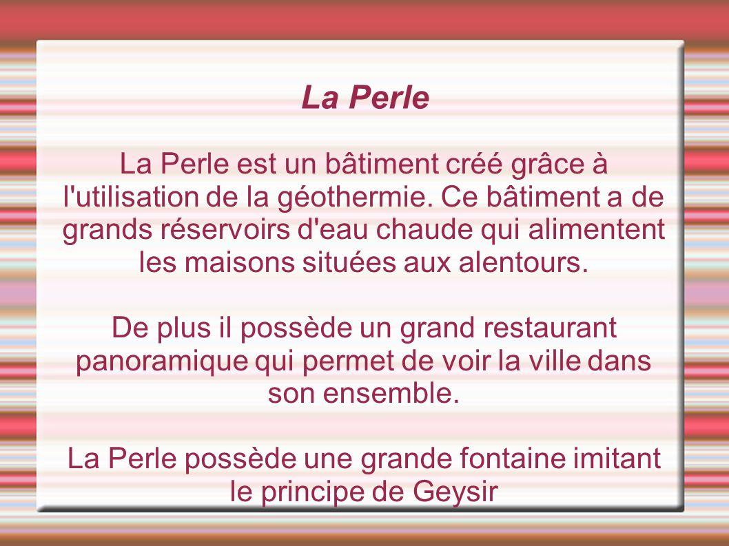 La Perle La Perle est un bâtiment créé grâce à l utilisation de la géothermie.