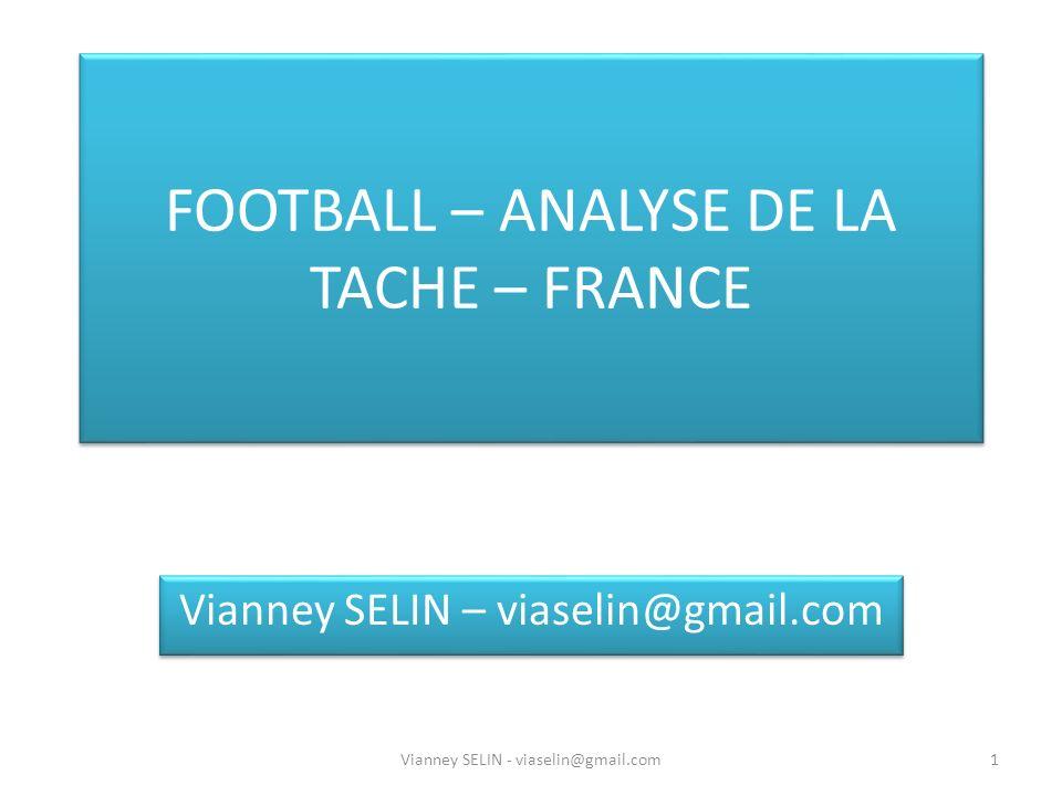 FOOTBALL – ANALYSE DE LA TACHE – FRANCE Vianney SELIN – viaselin@gmail.com 1Vianney SELIN - viaselin@gmail.com