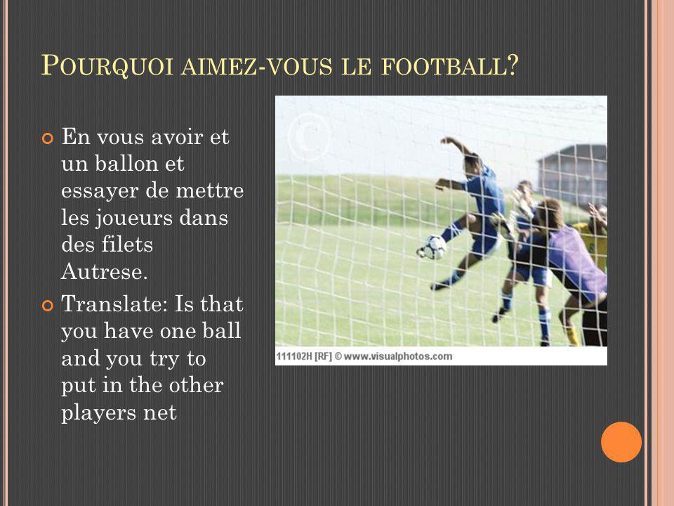P OURQUOI AIMEZ - VOUS LE FOOTBALL .