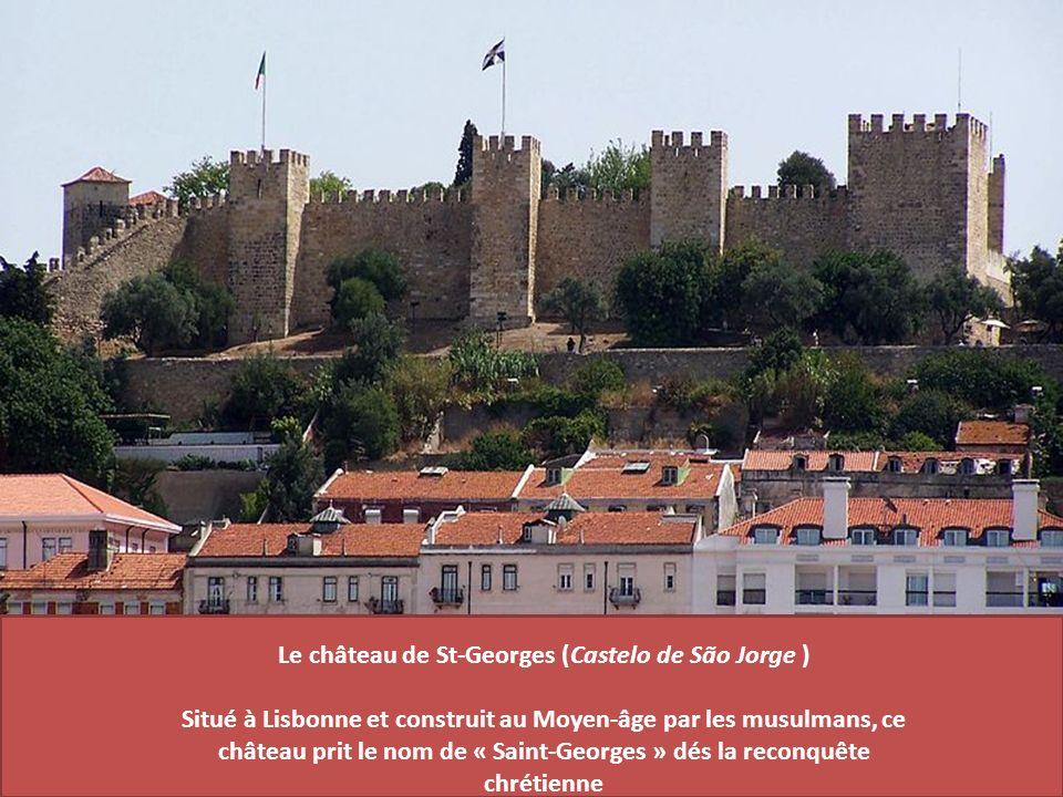 Le château de St-Georges (Castelo de São Jorge ) Situé à Lisbonne et construit au Moyen-âge par les musulmans, ce château prit le nom de « Saint-Georg
