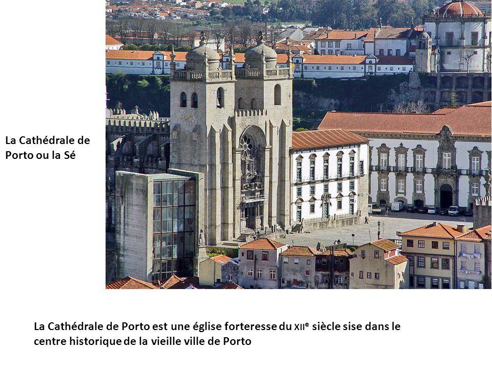La Cathédrale de Porto ou la Sé La Cathédrale de Porto est une église forteresse du XII e siècle sise dans le centre historique de la vieille ville de