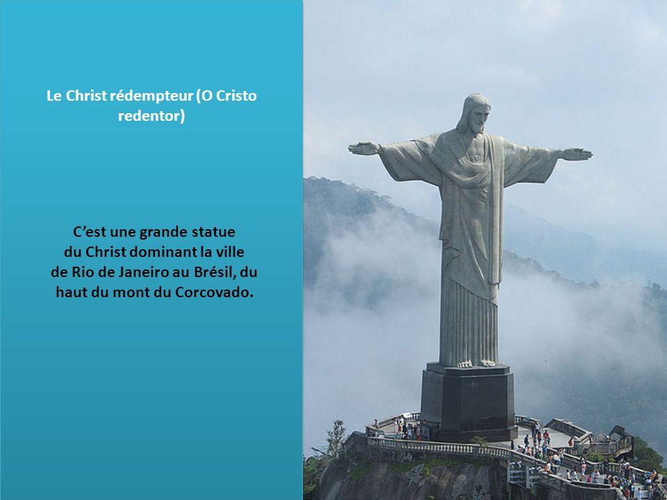 Le Christ rédempteur (O Cristo redentor) Cest une grande statue du Christ dominant la ville de Rio de Janeiro au Brésil, du haut du mont du Corcovado.