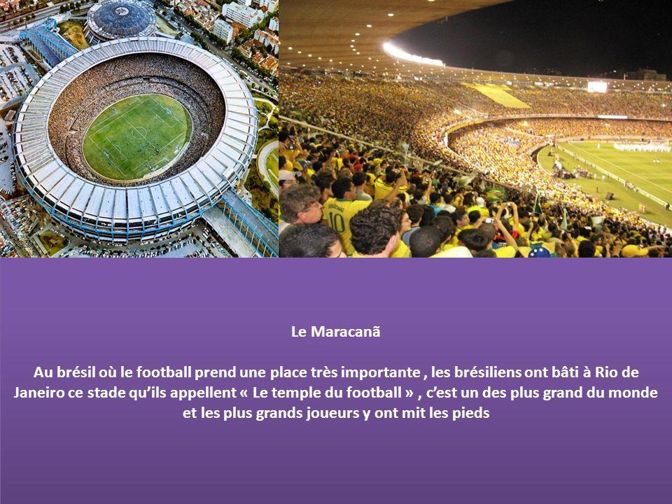 Le Maracanã Au brésil où le football prend une place très importante, les brésiliens ont bâti à Rio de Janeiro ce stade quils appellent « Le temple du