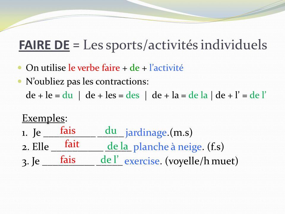 On utilise le verbe faire + de + lactivité Noubliez pas les contractions: de + le = du | de + les = des | de + la = de la | de + l = de l Exemples: 1.