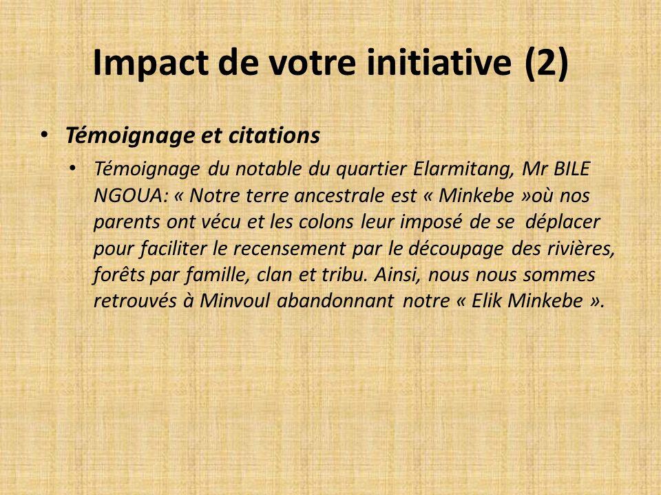 Impact de votre initiative (2) Témoignage et citations Témoignage du notable du quartier Elarmitang, Mr BILE NGOUA: « Notre terre ancestrale est « Min