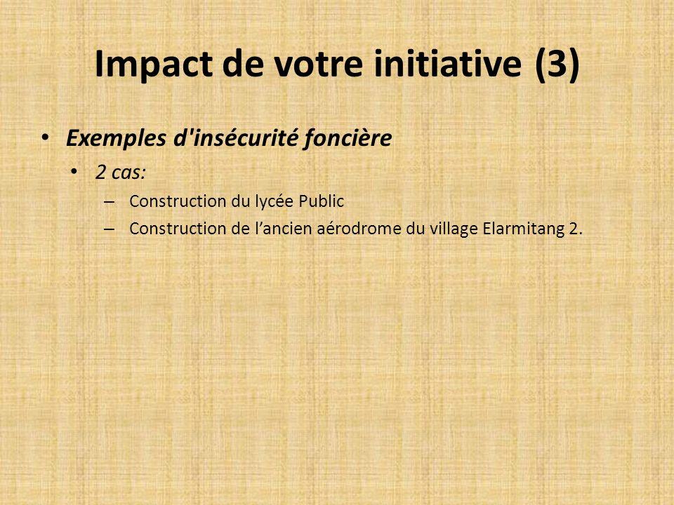 Impact de votre initiative (3) Exemples d'insécurité foncière 2 cas: – Construction du lycée Public – Construction de lancien aérodrome du village Ela