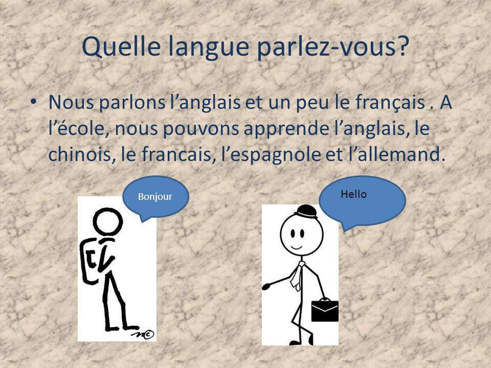 Quelle langue parlez-vous.Nous parlons langlais et un peu le français.