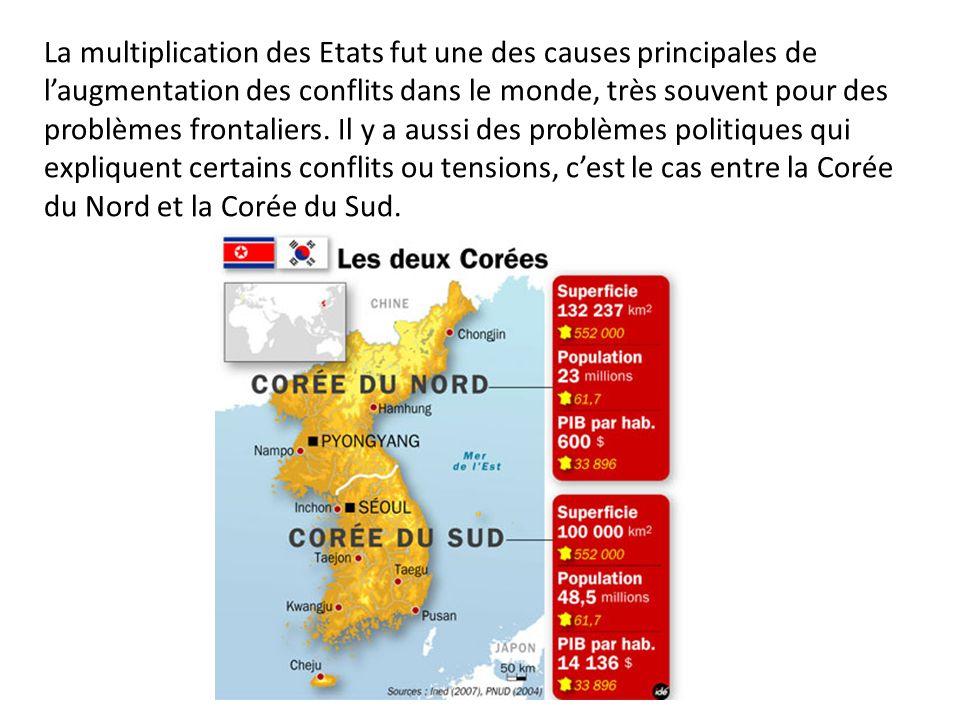 La multiplication des Etats fut une des causes principales de laugmentation des conflits dans le monde, très souvent pour des problèmes frontaliers. I