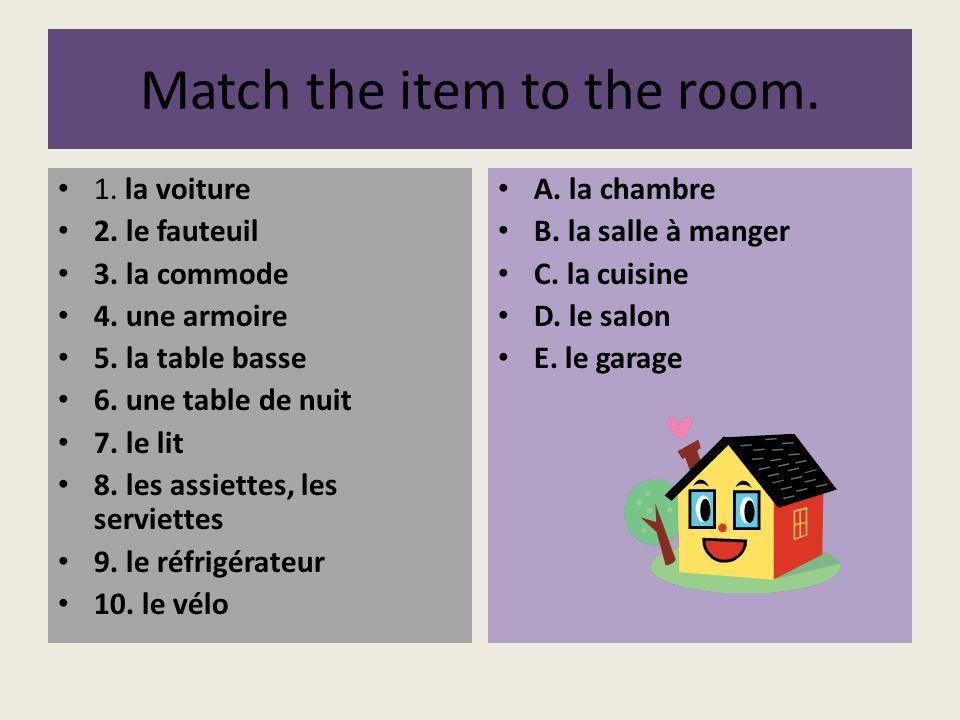 Match the item to the room. 1. la voiture 2. le fauteuil 3. la commode 4. une armoire 5. la table basse 6. une table de nuit 7. le lit 8. les assiette