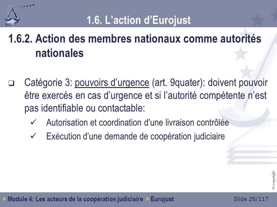 Slide 26/117 © copyright 1.6. Laction dEurojust 1.6.2.