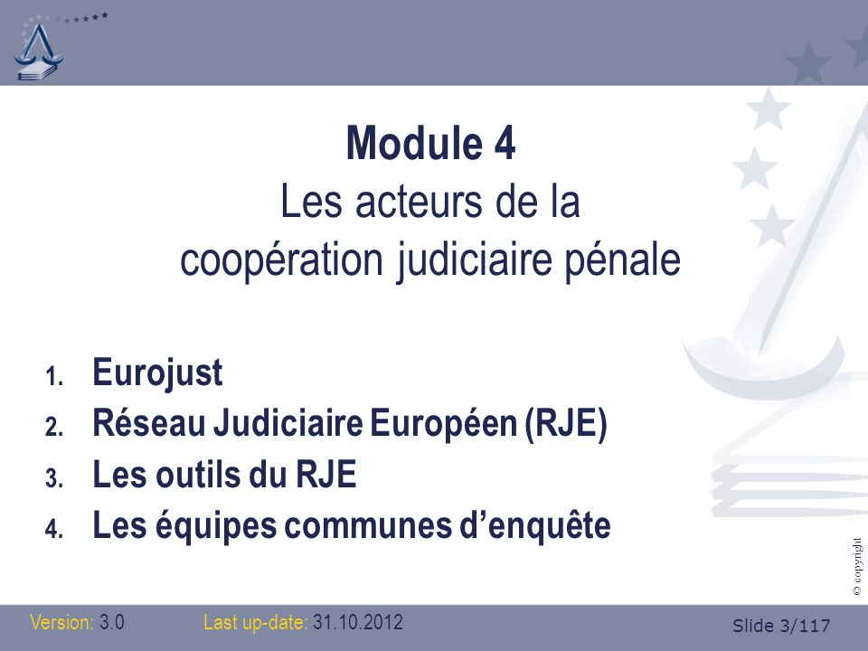 Slide 3/117 © copyright Module 4 Les acteurs de la coopération judiciaire pénale 1.
