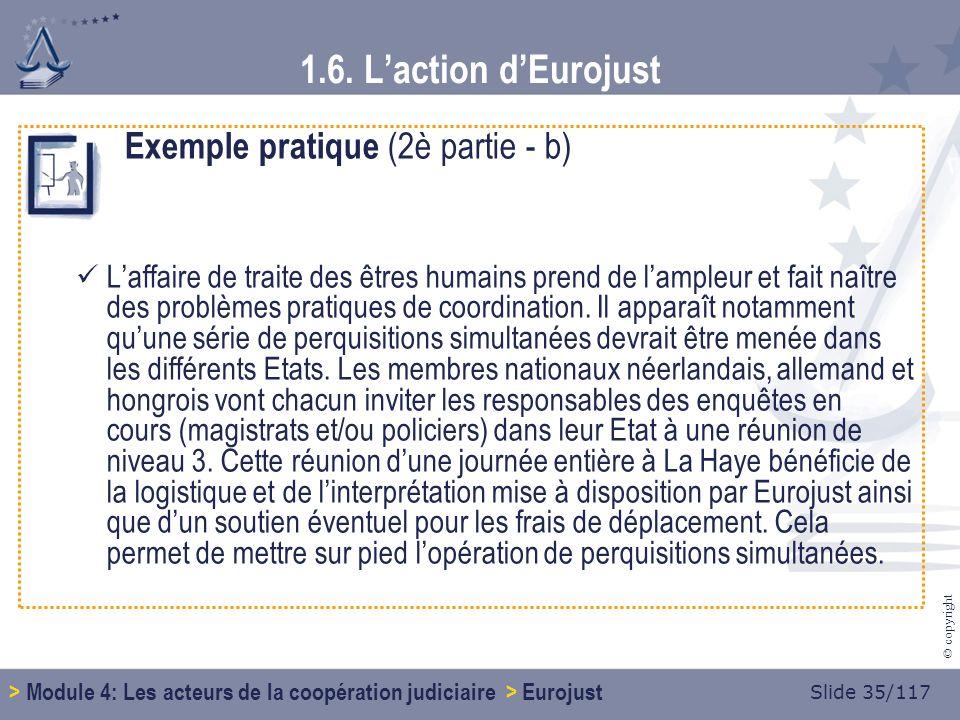 Slide 35/117 © copyright Exemple pratique (2è partie - b) Laffaire de traite des êtres humains prend de lampleur et fait naître des problèmes pratiques de coordination.