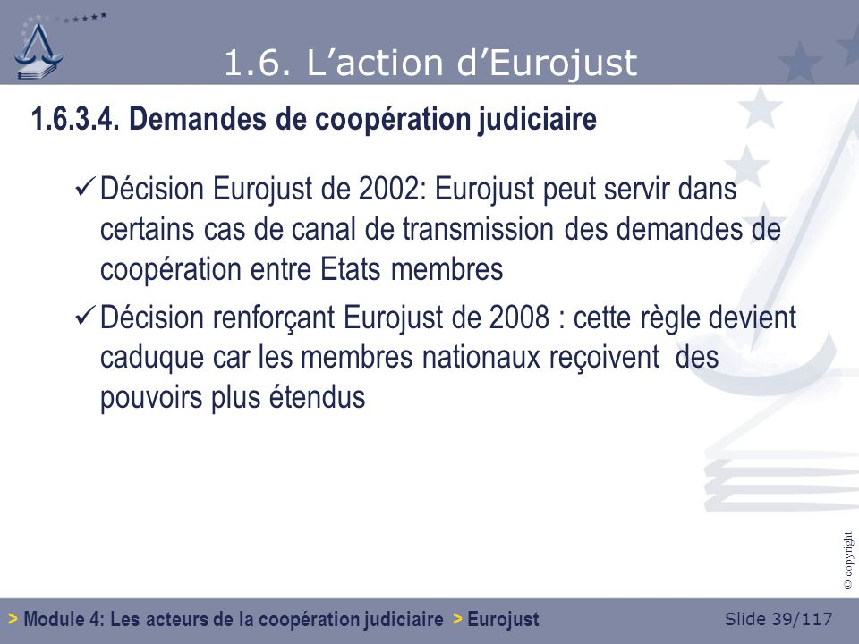 Slide 39/117 © copyright 1.6. Laction dEurojust 1.6.3.4.
