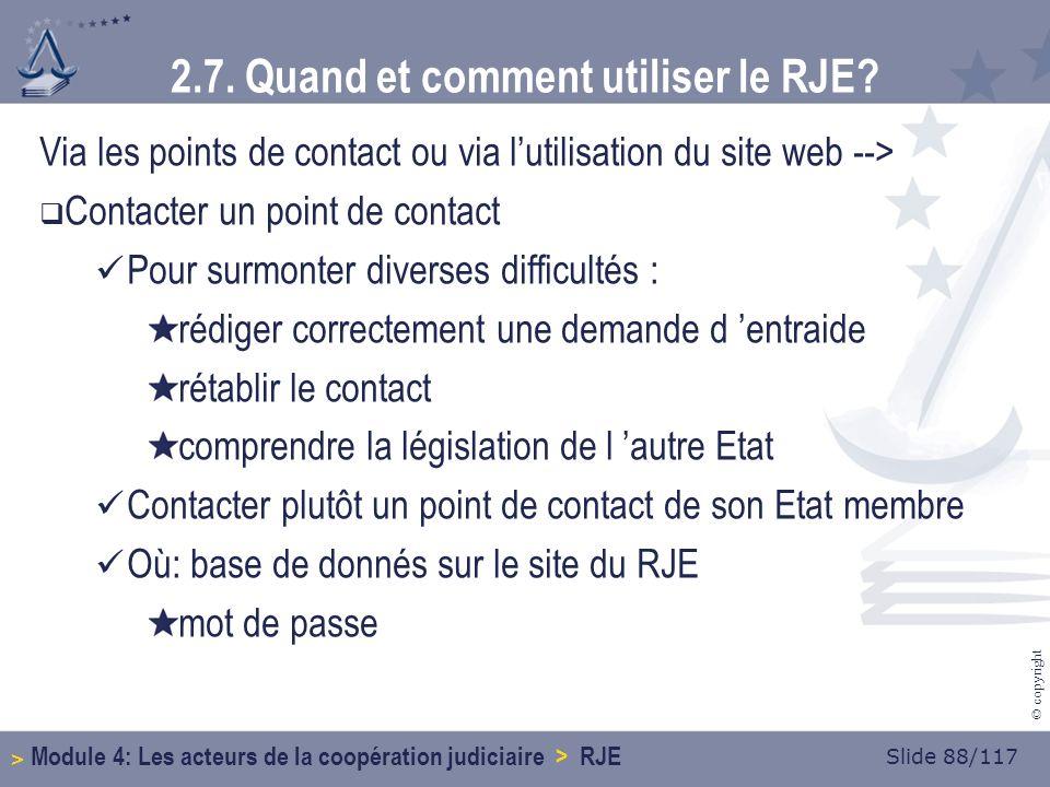 Slide 88/117 © copyright 2.7. Quand et comment utiliser le RJE.