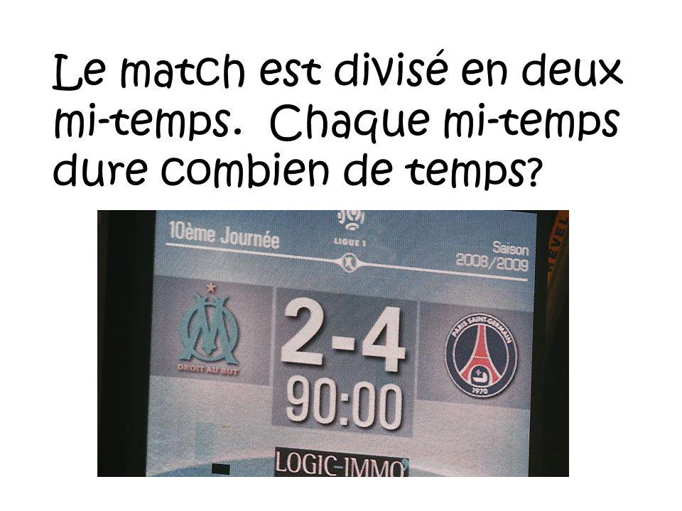 Le match est divisé en deux mi-temps. Chaque mi-temps dure combien de temps?