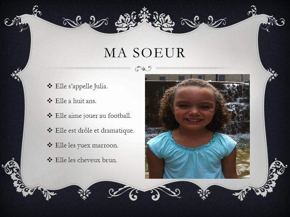 MA SOEUR Elle sappelle Julia. Elle a huit ans. Elle aime jouer au football. Elle est drôle et dramatique. Elle les yuex marroon. Elle les cheveux brun